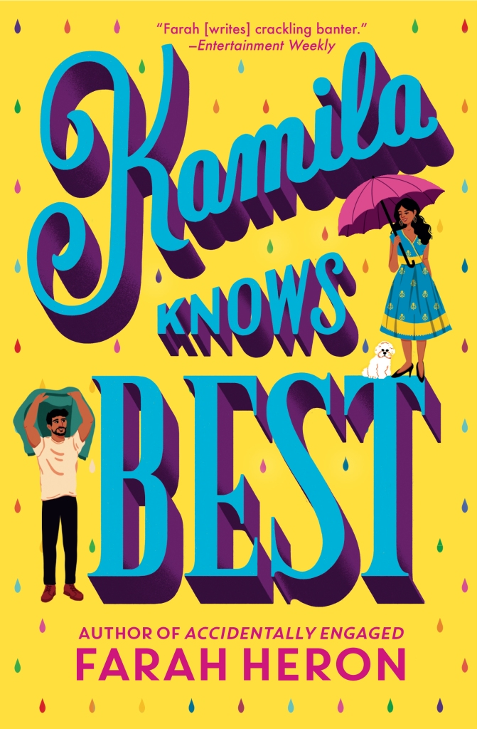 Book cover—yellow cover with multi colour raindrops. Title is Kamila Knows Best, written in large blue script covering most of the page. Also says Farah Heron, author of Accidentally Engaged. In the top right a brown woman is standing in a turquoise and gold dress, holding a pink umbrella, and a small white dog is at her feet. On the bottom left a bearded brown man stands in a white T-shirt holding his jacket over his head to stay dry.
